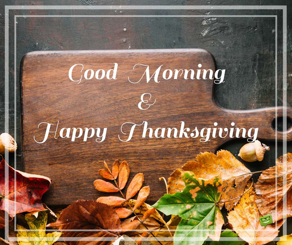Good Morning Happy Thanksgiving Day