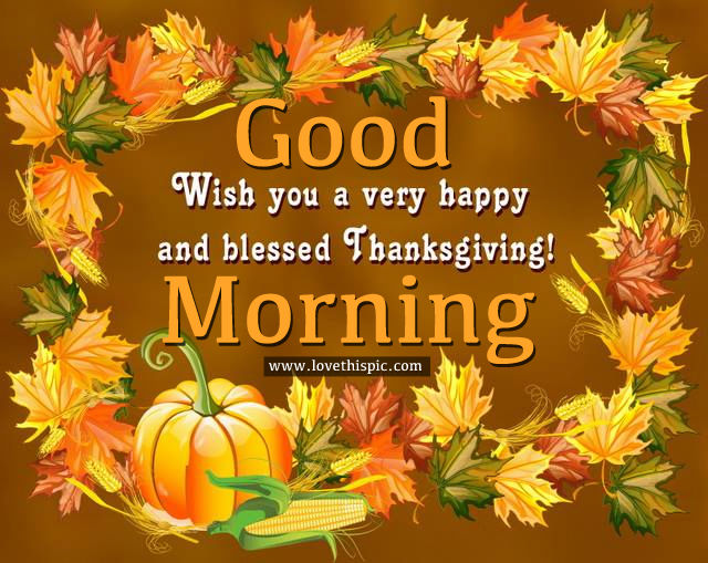 Good Morning Wish you a very happy and blessed Thanksgiving Image